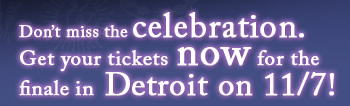 Don't miss the celebration. Get your tickets now for the finale in Detroit on 11/7!