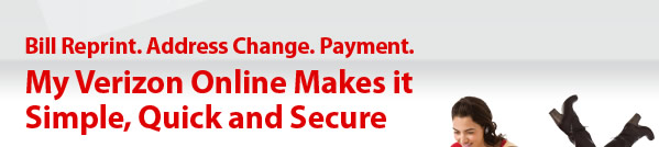 Bill Reprint. Address Change. Payment. My Verizon Online Makes it Simple, Quick and Secure